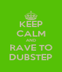 KEEP CALM AND RAVE TO DUBSTEP - Personalised Poster A4 size