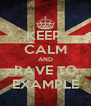 KEEP  CALM AND RAVE TO EXAMPLE - Personalised Poster A4 size