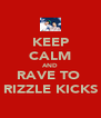 KEEP CALM AND RAVE TO  RIZZLE KICKS - Personalised Poster A4 size