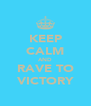 KEEP CALM AND RAVE TO VICTORY - Personalised Poster A4 size