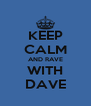 KEEP CALM AND RAVE WITH DAVE - Personalised Poster A4 size