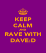 KEEP CALM AND RAVE WITH DAVE:D - Personalised Poster A4 size