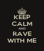 KEEP CALM AND RAVE WITH ME - Personalised Poster A4 size