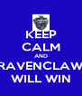 KEEP CALM AND RAVENCLAW WILL WIN - Personalised Poster A4 size