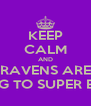 KEEP CALM AND RAVENS ARE GOING TO SUPER BOWL - Personalised Poster A4 size