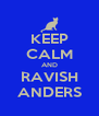 KEEP CALM AND RAVISH ANDERS - Personalised Poster A4 size