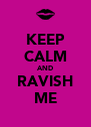 KEEP CALM AND RAVISH ME - Personalised Poster A4 size