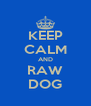 KEEP CALM AND RAW DOG - Personalised Poster A4 size