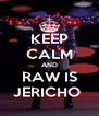 KEEP CALM AND RAW IS JERICHO  - Personalised Poster A4 size