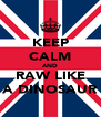 KEEP CALM AND RAW LIKE A DINOSAUR - Personalised Poster A4 size