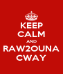 KEEP CALM AND RAW2OUNA CWAY - Personalised Poster A4 size