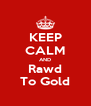 KEEP CALM AND Rawd To Gold - Personalised Poster A4 size