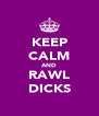 KEEP CALM AND RAWL DICKS - Personalised Poster A4 size
