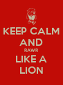 KEEP CALM AND RAWR LIKE A LION - Personalised Poster A4 size
