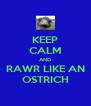 KEEP CALM AND RAWR LIKE AN OSTRICH - Personalised Poster A4 size