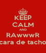 KEEP CALM AND RAwwwR cara de tacho - Personalised Poster A4 size