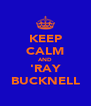 KEEP CALM AND 'RAY BUCKNELL - Personalised Poster A4 size