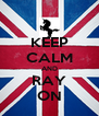 KEEP CALM AND RAY ON - Personalised Poster A4 size