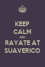 KEEP CALM AND RAYATE AT SUAVERICO - Personalised Poster A4 size