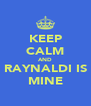 KEEP CALM AND RAYNALDI IS MINE - Personalised Poster A4 size