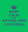 KEEP CALM AND   RAYSSA UMA  CONVERSA - Personalised Poster A4 size
