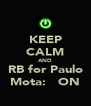 KEEP CALM AND RB for Paulo Mota:   ON - Personalised Poster A4 size