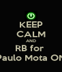 KEEP CALM AND RB for  Paulo Mota ON - Personalised Poster A4 size