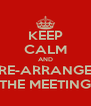 KEEP CALM AND RE-ARRANGE THE MEETING - Personalised Poster A4 size