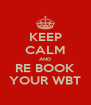 KEEP CALM AND RE BOOK YOUR WBT - Personalised Poster A4 size