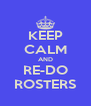 KEEP CALM AND RE-DO ROSTERS - Personalised Poster A4 size