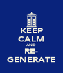 KEEP CALM AND RE- GENERATE - Personalised Poster A4 size