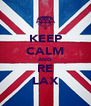 KEEP CALM AND RE LAX - Personalised Poster A4 size