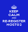 KEEP CALM AND RE-REGISTER HOST02 - Personalised Poster A4 size