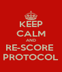 KEEP CALM AND RE-SCORE  PROTOCOL - Personalised Poster A4 size