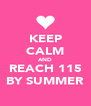 KEEP CALM AND REACH 115 BY SUMMER - Personalised Poster A4 size