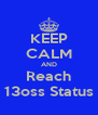 KEEP CALM AND Reach 13oss Status - Personalised Poster A4 size