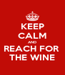 KEEP CALM AND REACH FOR  THE WINE - Personalised Poster A4 size