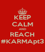 KEEP CALM AND REACH #KARMApt3 - Personalised Poster A4 size