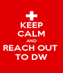 KEEP CALM AND REACH OUT  TO DW - Personalised Poster A4 size