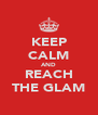 KEEP CALM AND REACH THE GLAM - Personalised Poster A4 size