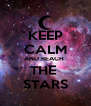 KEEP CALM AND REACH  THE  STARS - Personalised Poster A4 size