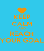 KEEP CALM AND REACH YOUR GOAL - Personalised Poster A4 size