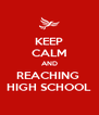 KEEP CALM AND REACHING  HIGH SCHOOL - Personalised Poster A4 size