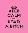 KEEP CALM AND READ A BITCH - Personalised Poster A4 size