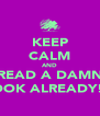 KEEP CALM AND READ A DAMN BOOK ALREADY!!! - Personalised Poster A4 size