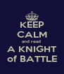 KEEP CALM and read  A KNIGHT of BATTLE - Personalised Poster A4 size