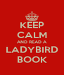 KEEP CALM AND READ A LADYBIRD BOOK - Personalised Poster A4 size