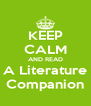 KEEP CALM AND READ A Literature Companion - Personalised Poster A4 size