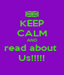 KEEP CALM AND read about  Us!!!!! - Personalised Poster A4 size