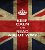 KEEP CALM AND  READ ABOUT WW2 - Personalised Poster A4 size